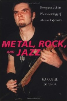 "Harris M. Berger's Book cover ""Metal, Rock, and Jazz - Perception and the phenomenology of Musical Experience"""