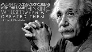"Photo of Albert Einstein with quote""We cannot solve our problems with the same thinking we used when we created them."""